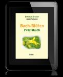 Bach Blüten Praxisbuch