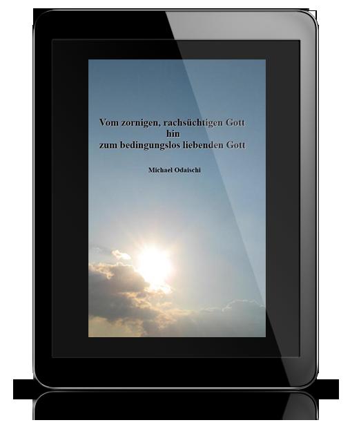 Vom zornigen, rachsüchtigen Gott hin zum bedingungslos liebenden Gott